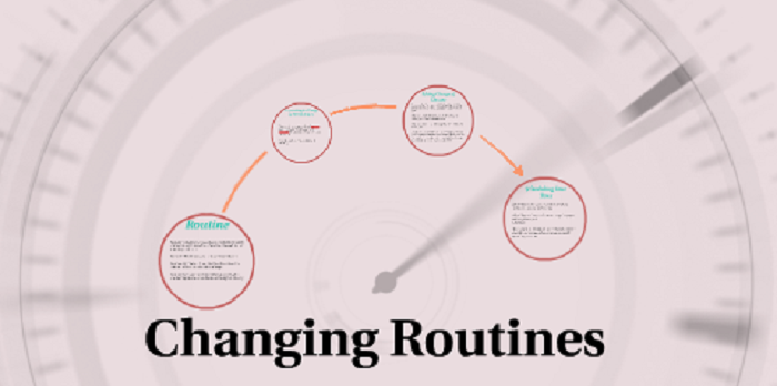 Changing routines